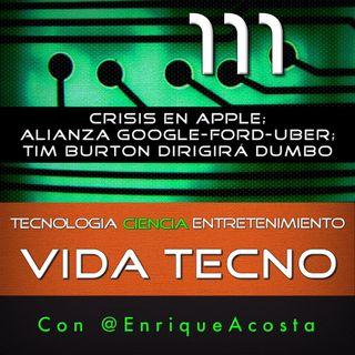 VT111  Crisis en Apple; alianza Google-Ford-Uber; Tim Burton dirigirá Dumbo