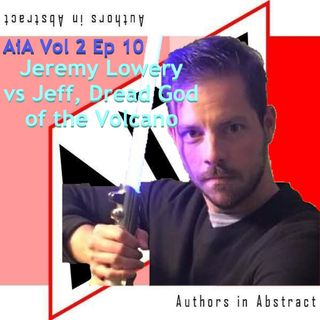 AiA Vol 2 Ep 10: Jeremy Lowery vs Jeff, Dread God of the Volcano