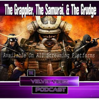 The Grappler, The Samurai, & The Grudge Ep.60 W/ Damarkus & Analiza