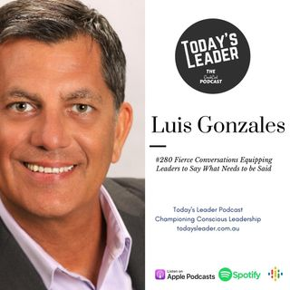 #280 - Luis Gonzalles Equipping Leaders to Have Needed Conversations