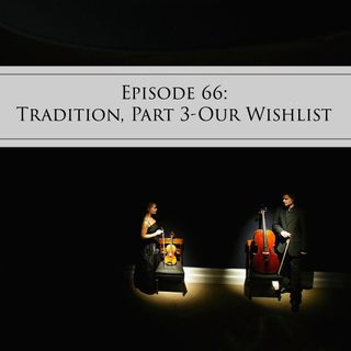 66: Tradition, Part 3-Our Wishlist
