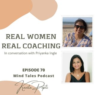 Episode 70 - Real women Real Coaching - In conversation with Priyanka Ingle  - 29:03:21, 10.42 PM