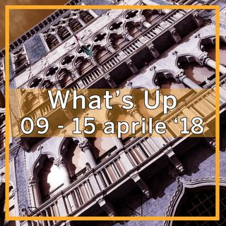 What's Up: 9-15 aprile 2018