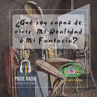 ¿Que soy capaz de vivir, Mi Realidad o Mi Fantasía?