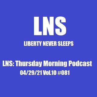 LNS: Thursday Morning Podcast 04/29/21 Vol.10 #081