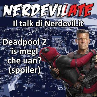 Nerdevilate - Deadpool 2 is megl che uan? Puntata SPOILER (24/05/18)
