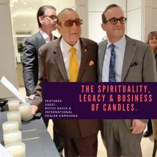 The Spirituality, Legacy & Business of Candles: Featured Guest Mitch Davis & International healer Kamshuka