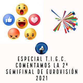 Especial T.I.G.C. Comentamos la 2ª semifinal de Eurovisión 2021