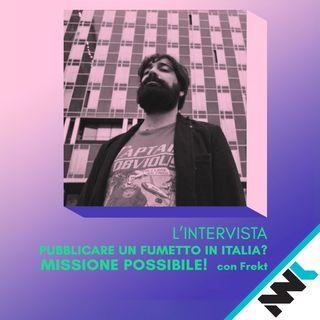 Pubblicare un Fumetto in Italia? Missione Possibile - Con Frekt