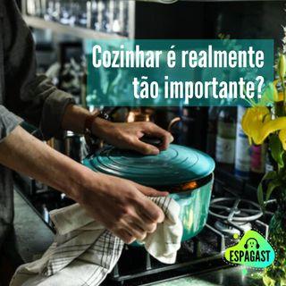 Cozinhar é realmente tão importante?