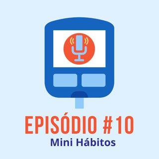 #T01E10 - Mini Hábitos