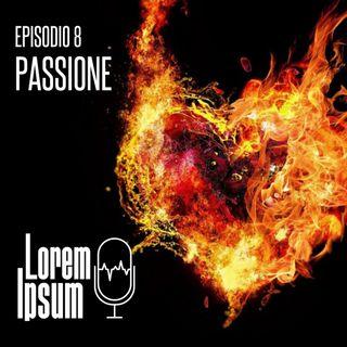 """Lorem ipsum - puntata 8 """"la passione"""""""