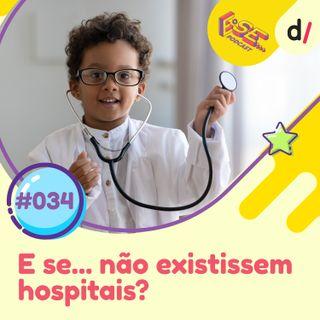 E se... podcast #34 - E Se... não existissem hospitais? 🏥