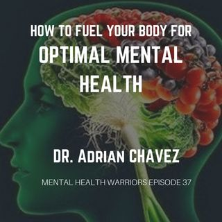 MHW 37 | Dr. Adrian Chavez | How to Fuel Your Body for Optimal Mental Health