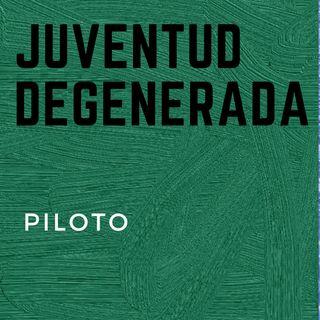 piloto - Juventud Degenerada
