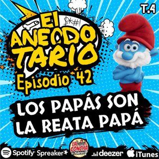 El Anecdotario - Episodio 42 - Los papás son la reata papá