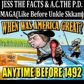 Jess The Facts and A.C. The Program Director - MAGA (Like Before Unkkkle Skkkam)