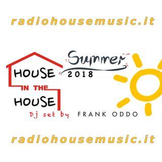 HOUSE in the HOUSE- SUMMER 2018 - Dj FRANK ODDO