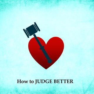 How to JUDGE BETTER?