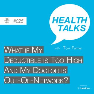 #025: What If My Deductible Is Too High Or My Doctor Is Out-Of-Network?