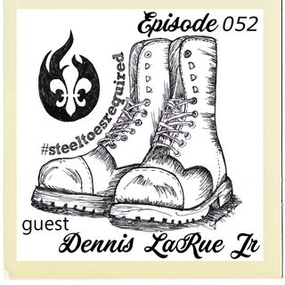 The Cannoli Coach: #SteelToesRequired w/Dennis LaRue Jr | Episode 052