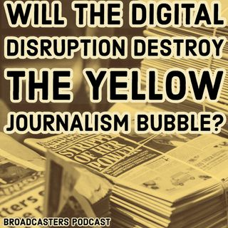 Will The Digital Disruption Destroy The Yellow Journalism Bubble? BP090420-138