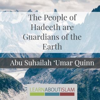 The People of Hadeeth are Guardians of the Earth | Abu Suhailah 'Umar Quinn