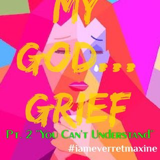 "Episode 29 - ""My God...Grief"" Pt. 2 You Can't Understand!"