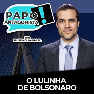 O LULINHA DE BOLSONARO - Papo Antagonista com Felipe Moura Brasil e Claudio Dantas