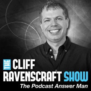 The Cliff Ravenscraft Show | Learn How To Podcast | Online Business and Social Media Marketing Tips