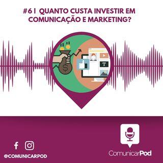 ComunicarPod #6 | Quanto custa investir em comunicação e marketing?