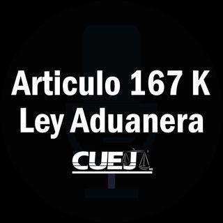 Articulo 167 K Ley Aduanera México
