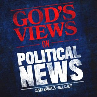 God's Views On Political New for 2-19-19