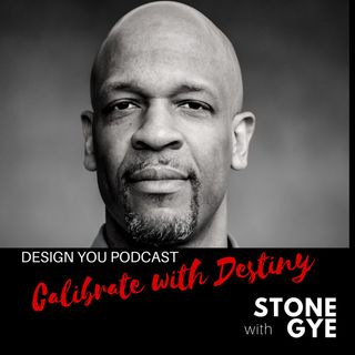 EP 050 – Calibrate with Destiny with Stone Gye