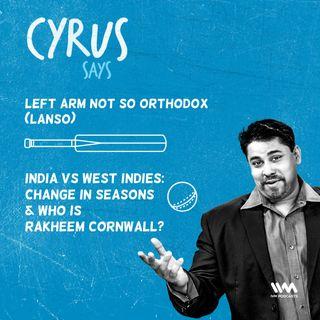 Ep. 412: LANSO - India vs West Indies: change in seasons & who is Rakheem Cornwall?