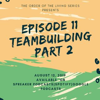 Episode 11 -'Team Building' Part 2