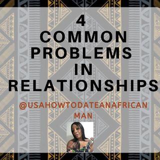 4 Common Issues In Relationships -American Women & African Men