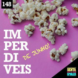 EP 148 - Imperdíveis de Junho