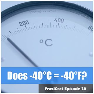 FC 020: Does -40°C = -40°F?