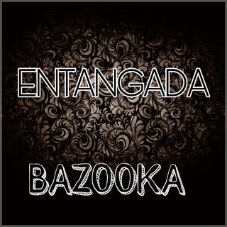Entangada - Bazooka (Edit By DJ Basico Impromix)