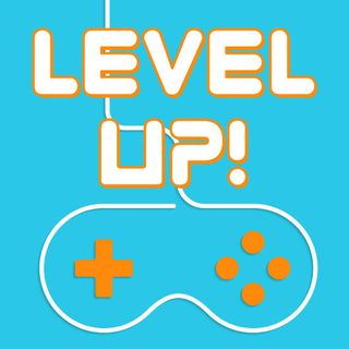 Level Up! Ep. 24 (2.16.18) - GIRL POWER!