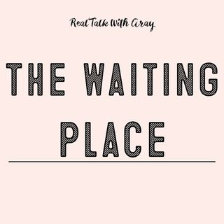 The Waiting Place!