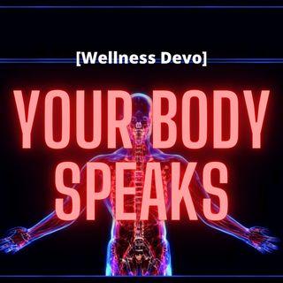 Your Body Speaks [Wellness Devo]