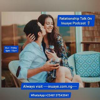 Relationship Talk On Inuaye Podcast 🎙️