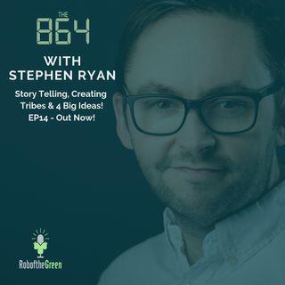 Stephen Ryan – Story Telling, Creating Tribes & 4 Big Ideas | #014