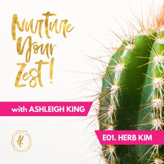 #NurtureYourZest Episode 1 with special guest Herb Kim