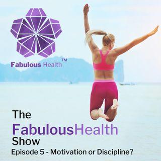 The Fabulous Health Show Ep 5 - Motivation V Discipline