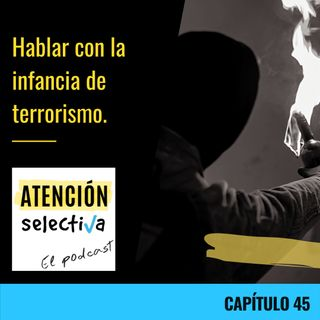 CAPÍTULO 45 - Hablar con la infancia de terrorismo