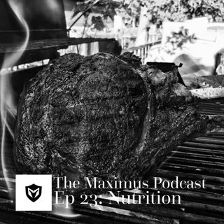The Maximus Podcast Ep. 23 - Nutrition