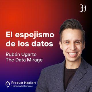 El espejismo de los datos con Rubén Ugarte